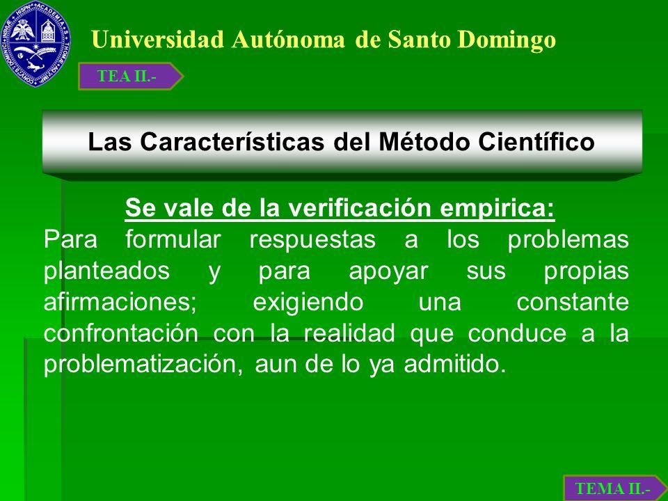 Universidad Autónoma de Santo Domingo Se vale de la verificación empirica: Para formular respuestas a los problemas planteados y para apoyar sus propi