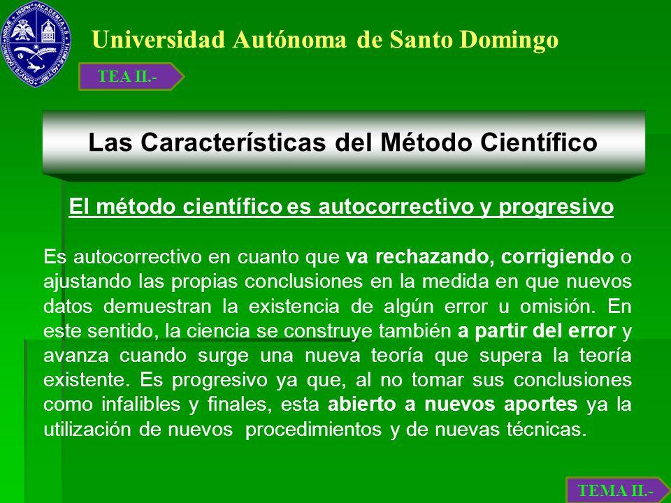 Universidad Autónoma de Santo Domingo El método científico es autocorrectivo y progresivo Es autocorrectivo en cuanto que va rechazando, corrigiendo o
