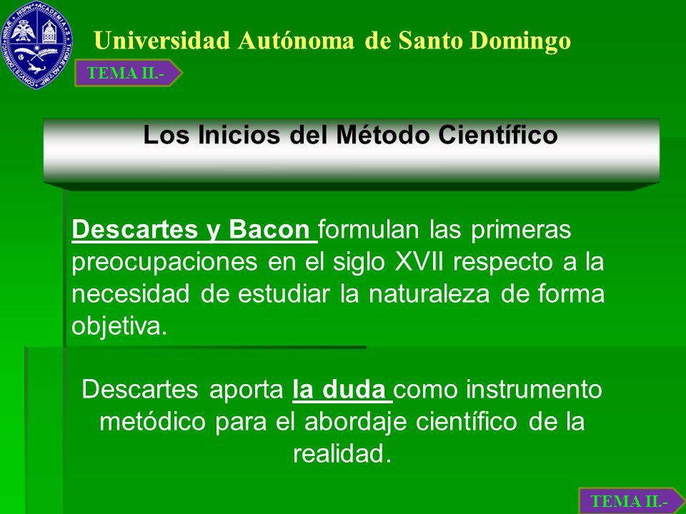 Universidad Autónoma de Santo Domingo Los Inicios del Método Científico Descartes y Bacon formulan las primeras preocupaciones en el siglo XVII respec