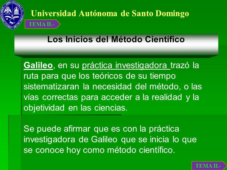 Universidad Autónoma de Santo Domingo Los Inicios del Método Científico Galileo, en su práctica investigadora trazó la ruta para que los teóricos de s