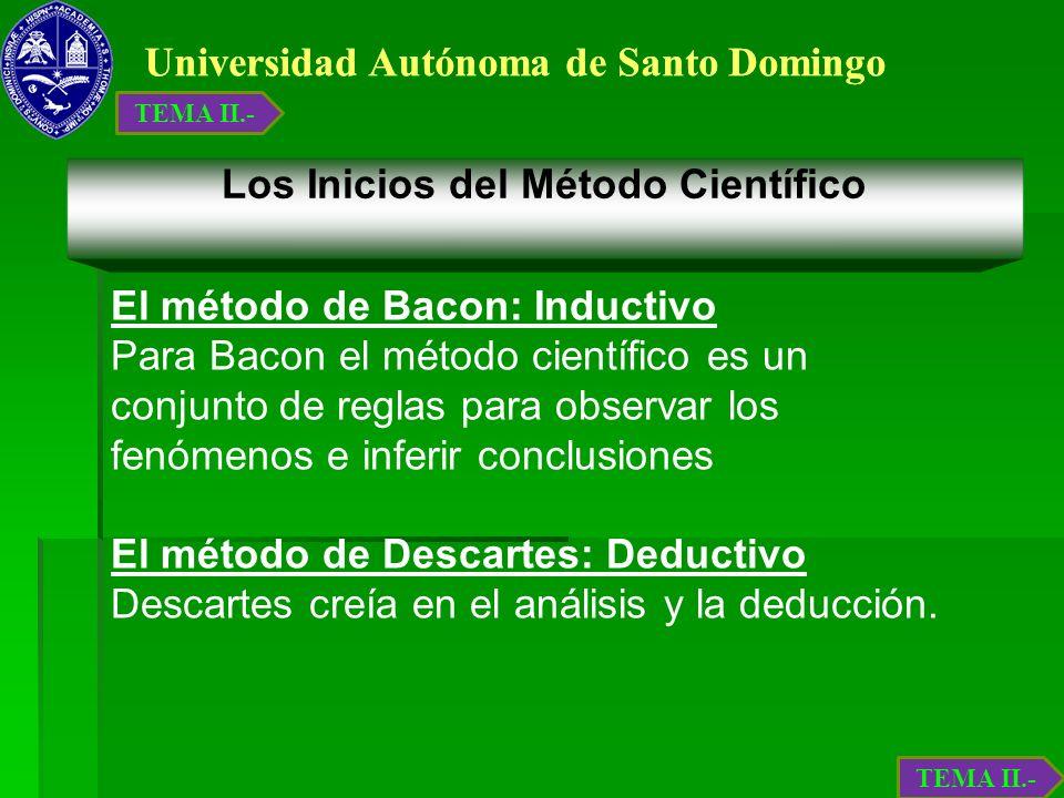 Universidad Autónoma de Santo Domingo Los Inicios del Método Científico El método de Bacon: Inductivo Para Bacon el método científico es un conjunto d