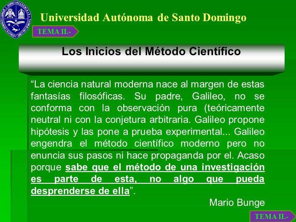 Universidad Autónoma de Santo Domingo Los Inicios del Método Científico La ciencia natural moderna nace al margen de estas fantasías filosóficas. Su p