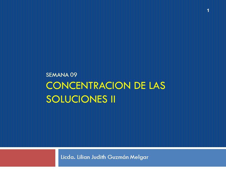 SEMANA 09 CONCENTRACION DE LAS SOLUCIONES II Licda. Lilian Judith Guzmán Melgar 1