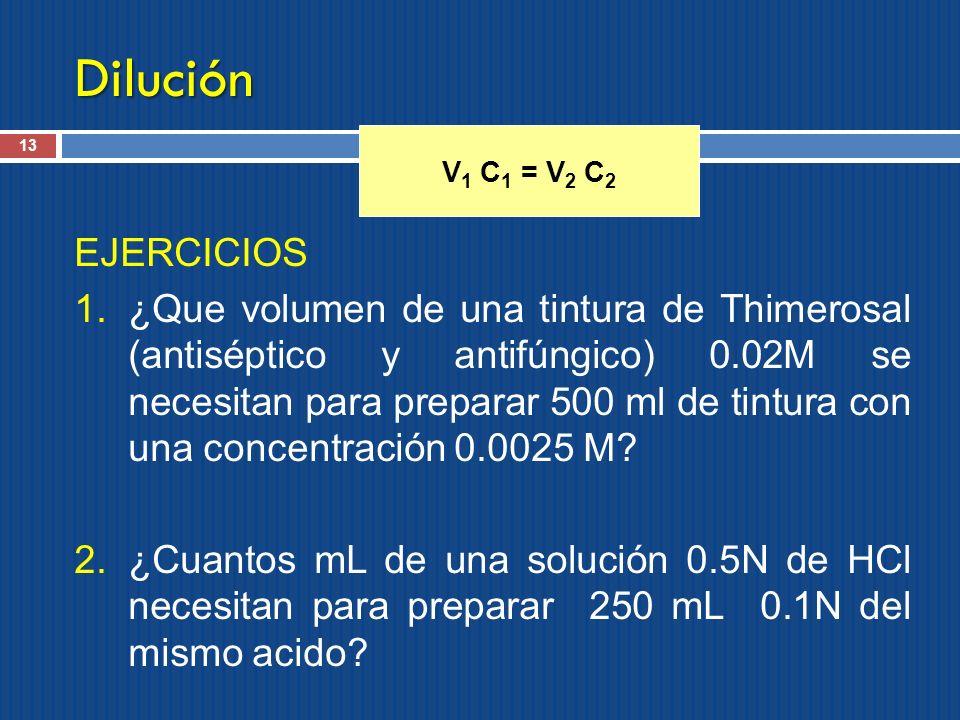 Dilución EJERCICIOS 1.¿Que volumen de una tintura de Thimerosal (antiséptico y antifúngico) 0.02M se necesitan para preparar 500 ml de tintura con una