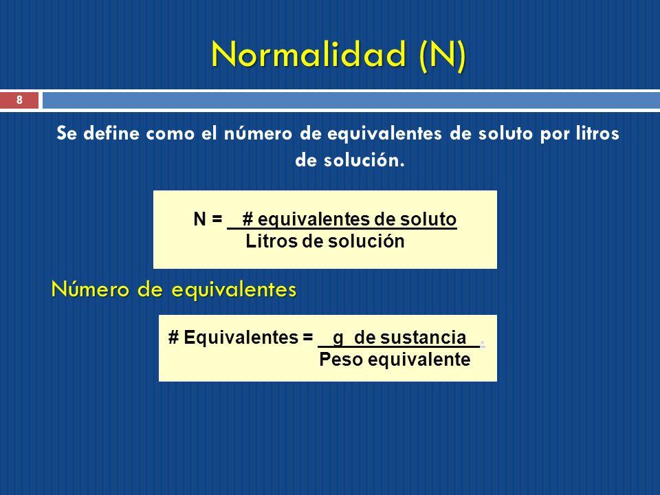 Normalidad (N) 8 Se define como el número de equivalentes de soluto por litros de solución. Número de equivalentes N = # equivalentes de soluto Litros