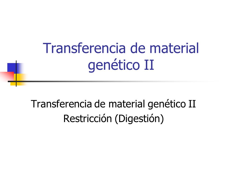 Transferencia de material genético II Restricción (Digestión)