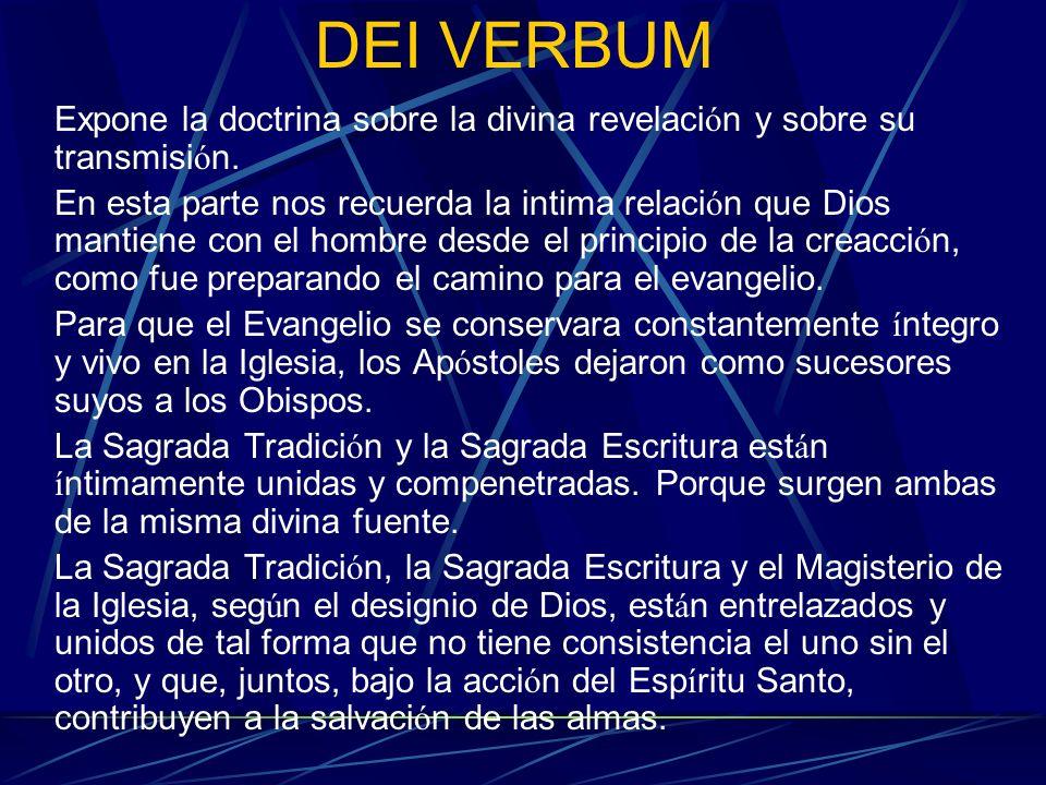 DEI VERBUM Expone la doctrina sobre la divina revelaci ó n y sobre su transmisi ó n. En esta parte nos recuerda la intima relaci ó n que Dios mantiene