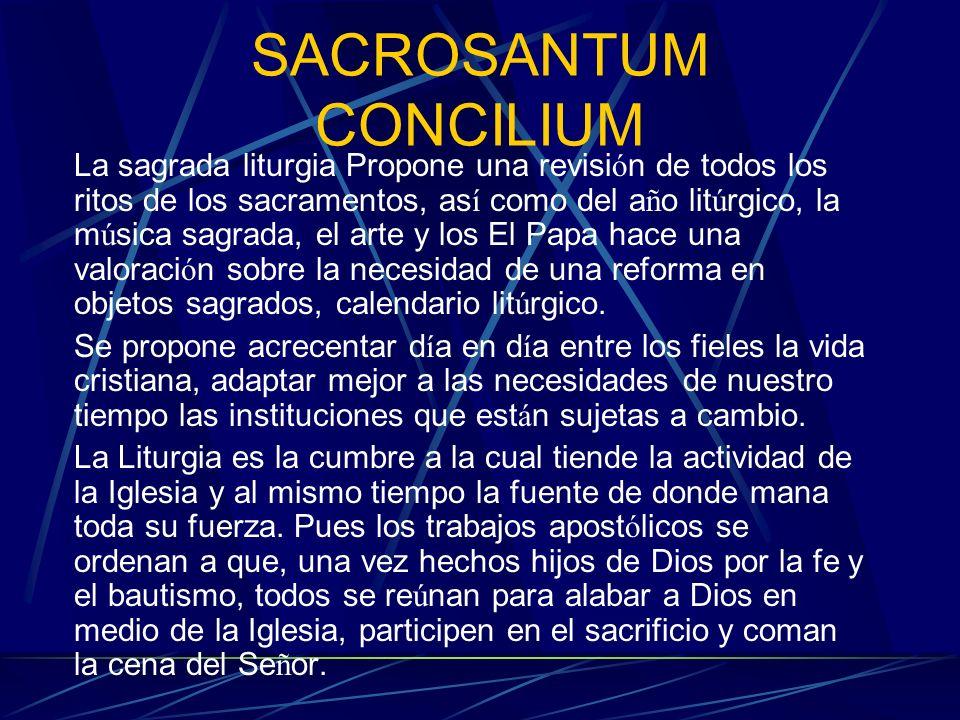 SACROSANTUM CONCILIUM La sagrada liturgia Propone una revisi ó n de todos los ritos de los sacramentos, as í como del a ñ o lit ú rgico, la m ú sica s