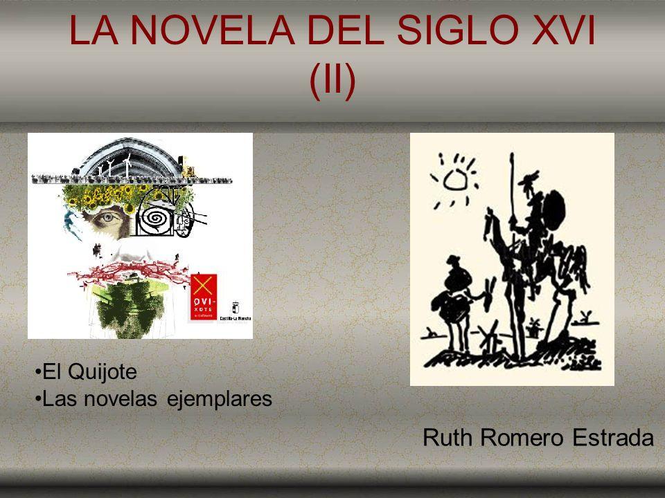 LA NOVELA DEL SIGLO XVI (II) El Quijote Las novelas ejemplares Ruth Romero Estrada