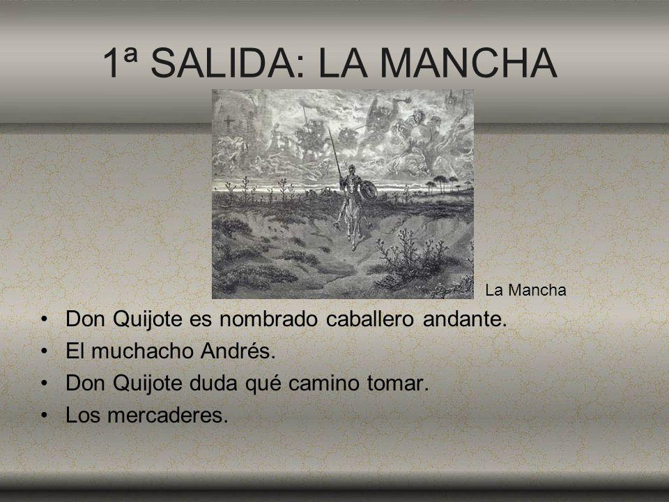 1ª SALIDA: LA MANCHA Don Quijote es nombrado caballero andante. El muchacho Andrés. Don Quijote duda qué camino tomar. Los mercaderes. La Mancha