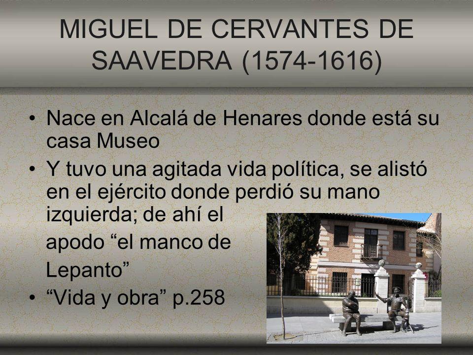 MIGUEL DE CERVANTES DE SAAVEDRA (1574-1616) Nace en Alcalá de Henares donde está su casa Museo Y tuvo una agitada vida política, se alistó en el ejérc