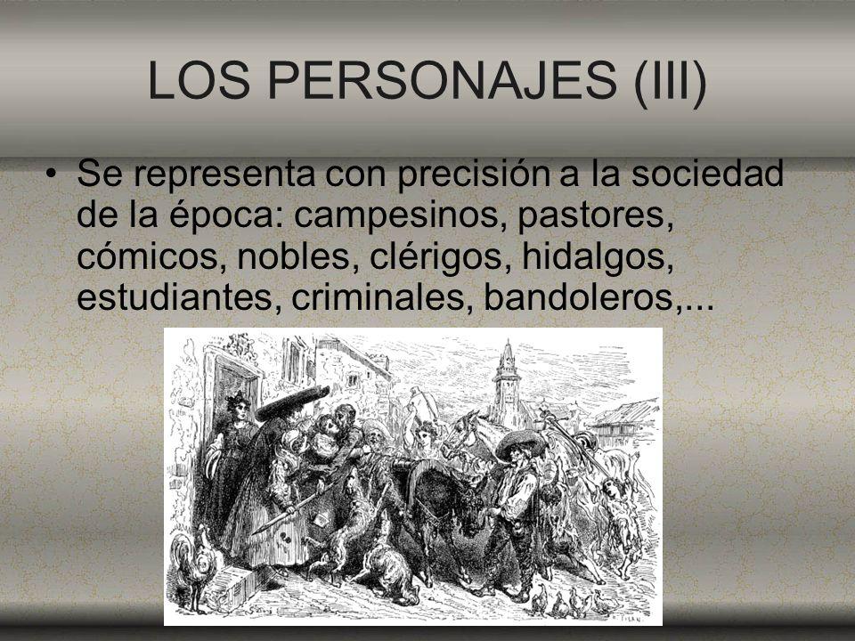 LOS PERSONAJES (III) Se representa con precisión a la sociedad de la época: campesinos, pastores, cómicos, nobles, clérigos, hidalgos, estudiantes, cr