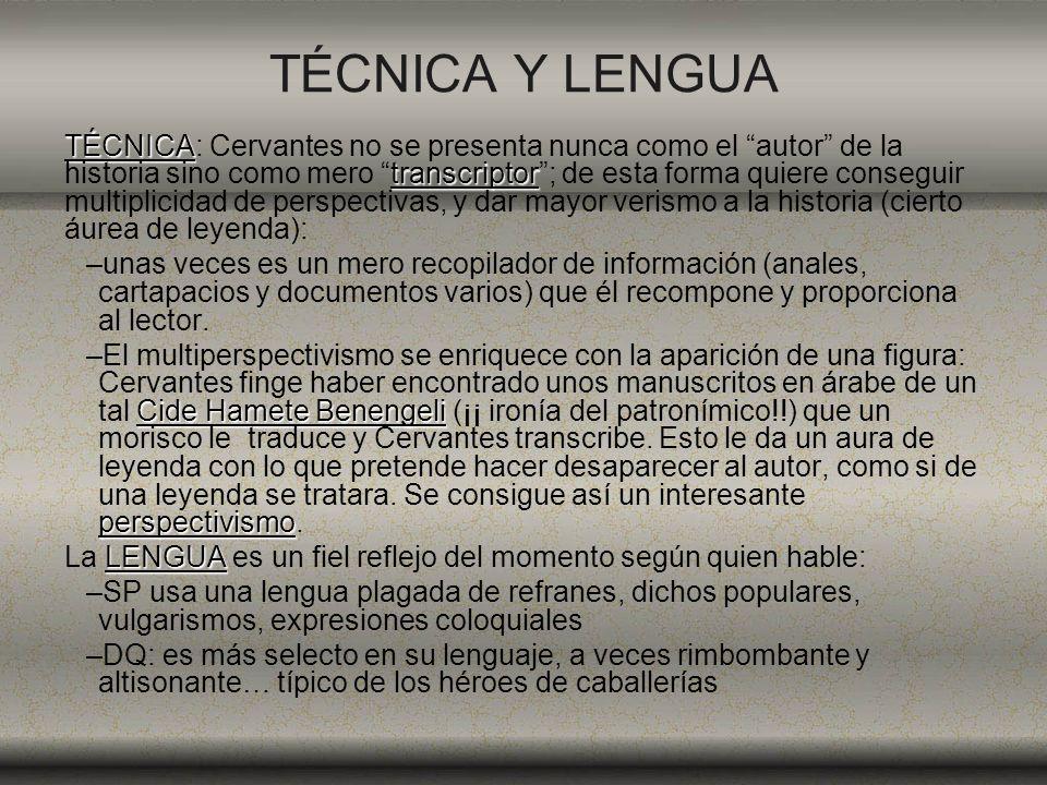 TÉCNICA Y LENGUA TÉCNICA transcriptor TÉCNICA: Cervantes no se presenta nunca como el autor de la historia sino como mero transcriptor; de esta forma