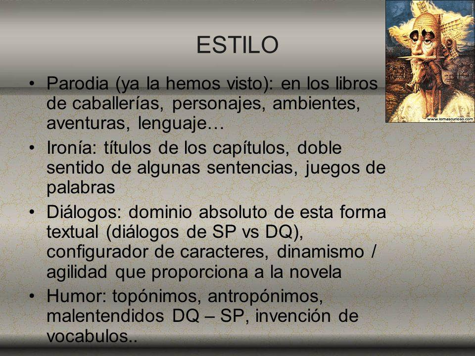ESTILO Parodia (ya la hemos visto): en los libros de caballerías, personajes, ambientes, aventuras, lenguaje… Ironía: títulos de los capítulos, doble