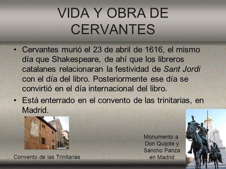 VIDA Y OBRA DE CERVANTES Cervantes murió el 23 de abril de 1616, el mismo día que Shakespeare, de ahí que los libreros catalanes relacionaran la festi