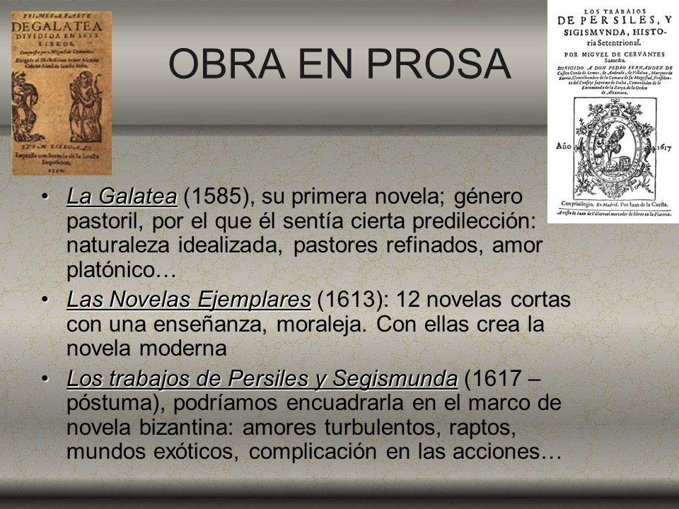 OBRA EN PROSA La GalateaLa Galatea (1585), su primera novela; género pastoril, por el que él sentía cierta predilección: naturaleza idealizada, pastor