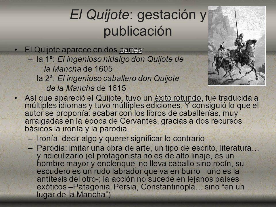 El Quijote: gestación y publicación partesEl Quijote aparece en dos partes: –la 1ª: El ingenioso hidalgo don Quijote de la Mancha de 1605 –la 2ª: El i