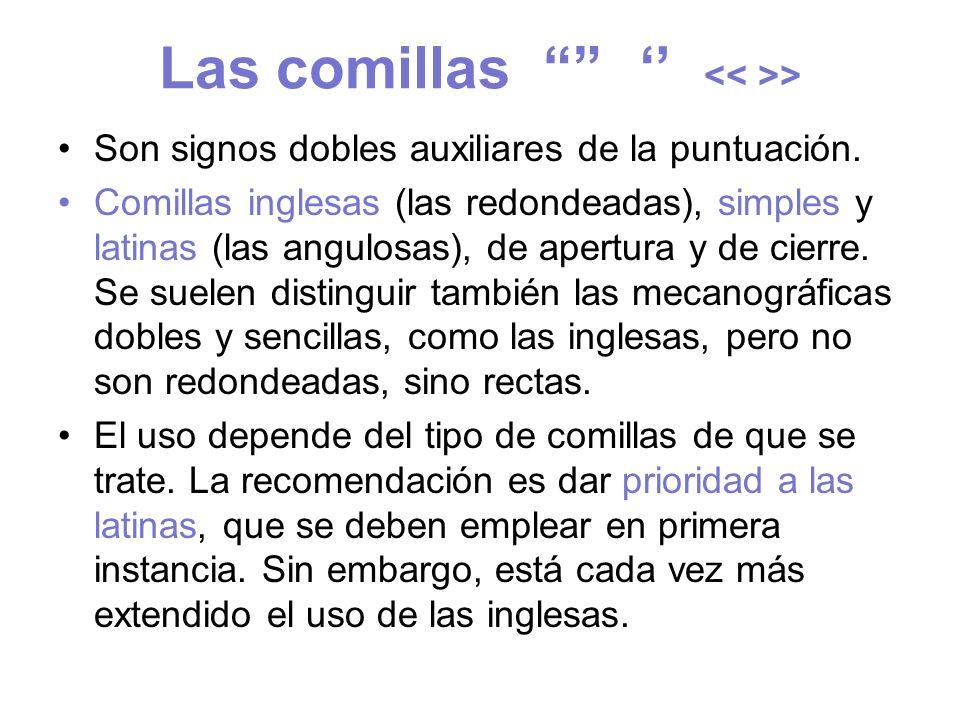 Las comillas > Son signos dobles auxiliares de la puntuación. Comillas inglesas (las redondeadas), simples y latinas (las angulosas), de apertura y de