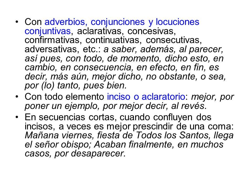 Con adverbios, conjunciones y locuciones conjuntivas, aclarativas, concesivas, confirmativas, continuativas, consecutivas, adversativas, etc.: a saber