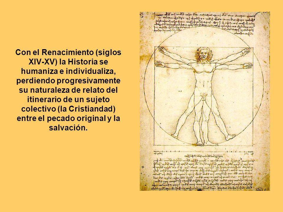 Con el Renacimiento (siglos XIV-XV) la Historia se humaniza e individualiza, perdiendo progresivamente su naturaleza de relato del itinerario de un su