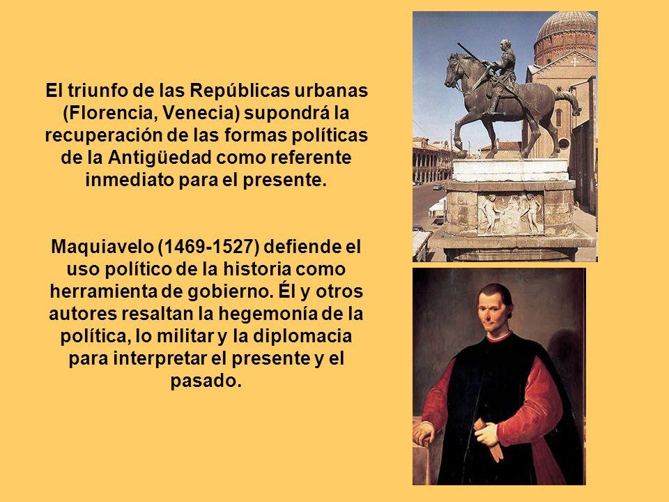 El triunfo de las Repúblicas urbanas (Florencia, Venecia) supondrá la recuperación de las formas políticas de la Antigüedad como referente inmediato p