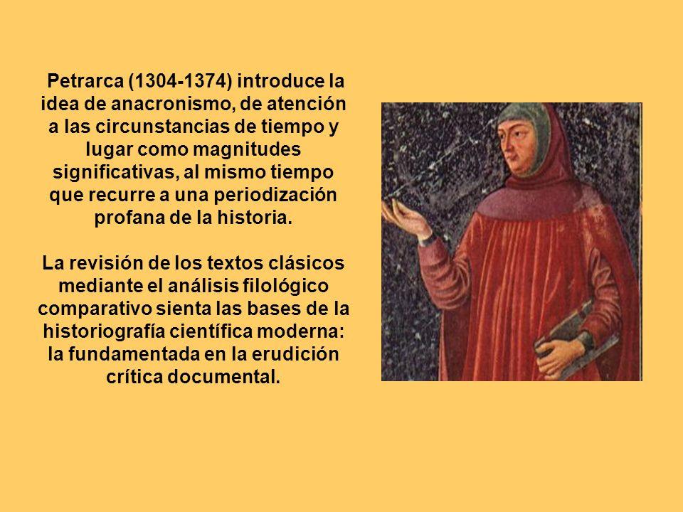 Petrarca (1304-1374) introduce la idea de anacronismo, de atención a las circunstancias de tiempo y lugar como magnitudes significativas, al mismo tie