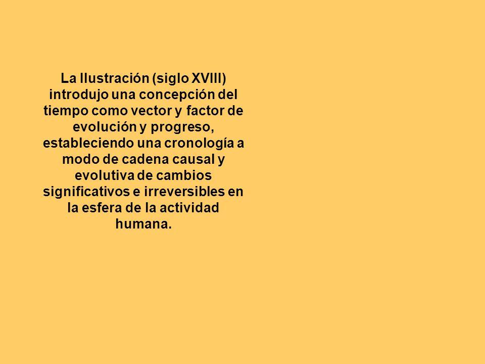 La Ilustración (siglo XVIII) introdujo una concepción del tiempo como vector y factor de evolución y progreso, estableciendo una cronología a modo de