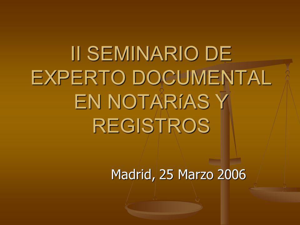 II SEMINARIO DE EXPERTO DOCUMENTAL EN NOTARíAS Y REGISTROS Madrid, 25 Marzo 2006