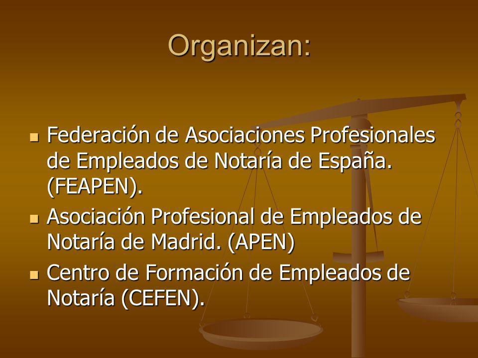 Organizan: Federación de Asociaciones Profesionales de Empleados de Notaría de España. (FEAPEN). Federación de Asociaciones Profesionales de Empleados
