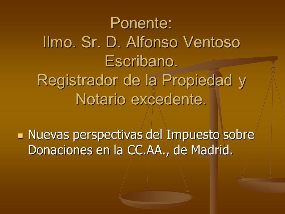 Ponente: Ilmo. Sr. D. Alfonso Ventoso Escribano. Registrador de la Propiedad y Notario excedente. Nuevas perspectivas del Impuesto sobre Donaciones en