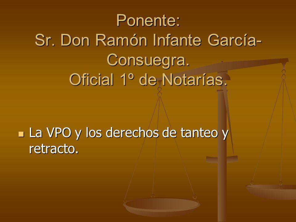 Ponente: Sr. Don Ramón Infante García- Consuegra. Oficial 1º de Notarías. La VPO y los derechos de tanteo y retracto. La VPO y los derechos de tanteo