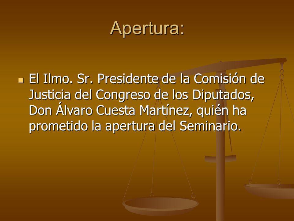 Apertura: El Ilmo. Sr. Presidente de la Comisión de Justicia del Congreso de los Diputados, Don Álvaro Cuesta Martínez, quién ha prometido la apertura
