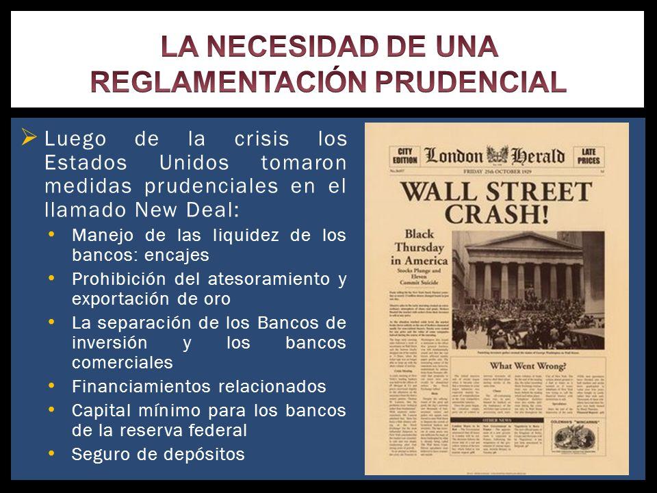 Luego de la crisis los Estados Unidos tomaron medidas prudenciales en el llamado New Deal: Manejo de las liquidez de los bancos: encajes Prohibición d