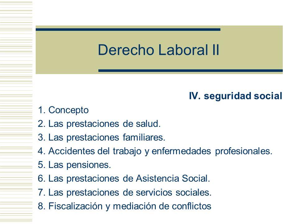 Derecho Laboral II IV.seguridad social 1. Concepto 2.