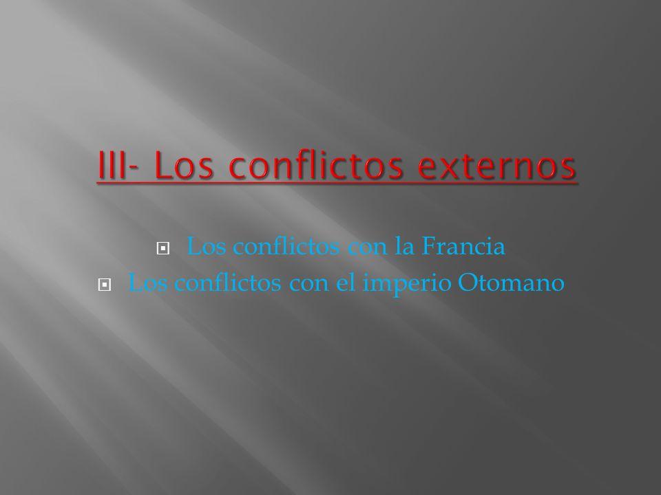Los conflictos con la Francia Los conflictos con el imperio Otomano