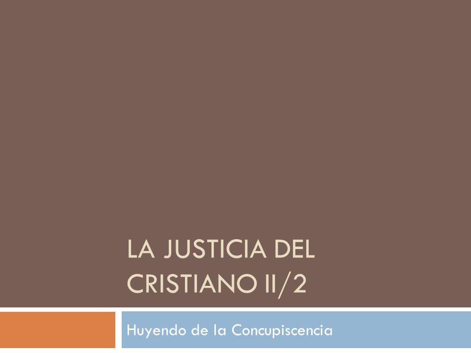 LA JUSTICIA DEL CRISTIANO II/2 Huyendo de la Concupiscencia