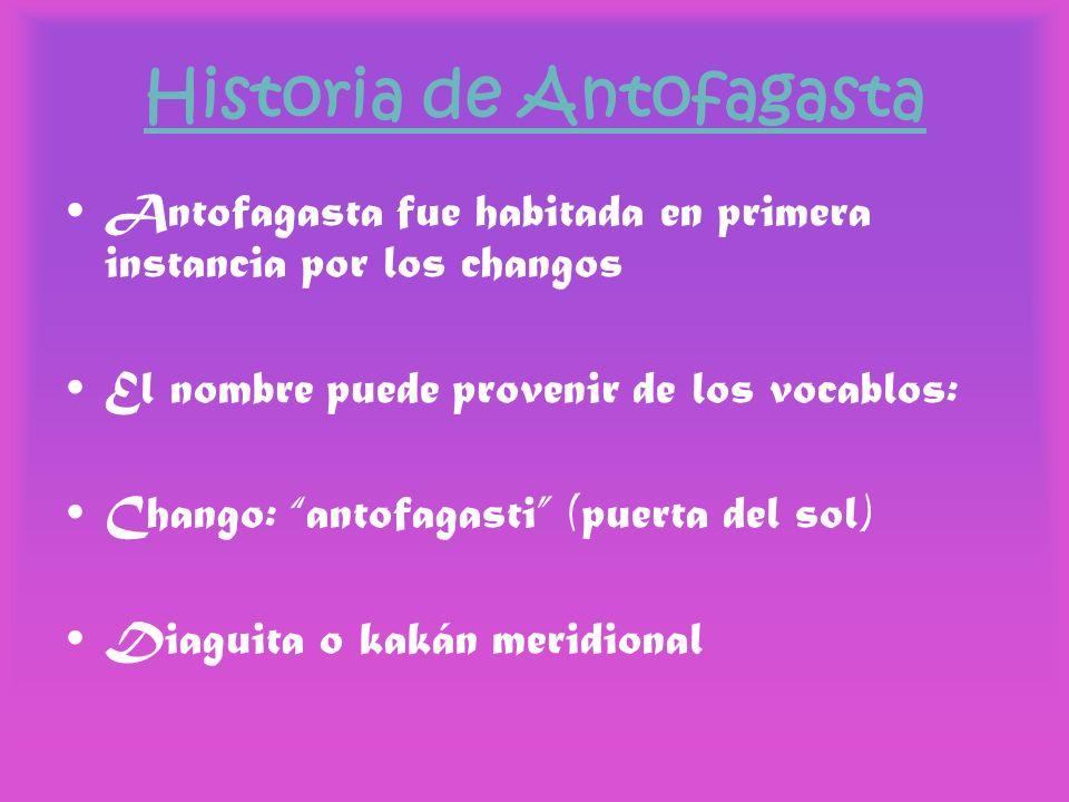 Historia de Antofagasta Antofagasta fue habitada en primera instancia por los changos El nombre puede provenir de los vocablos: Chango: antofagasti (p