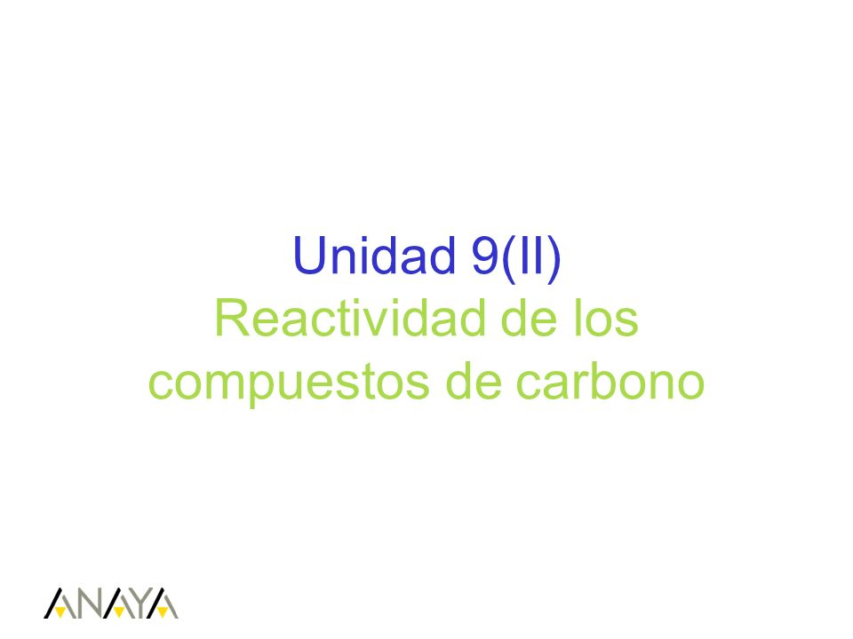 Unidad 9(II) Reactividad de los compuestos de carbono