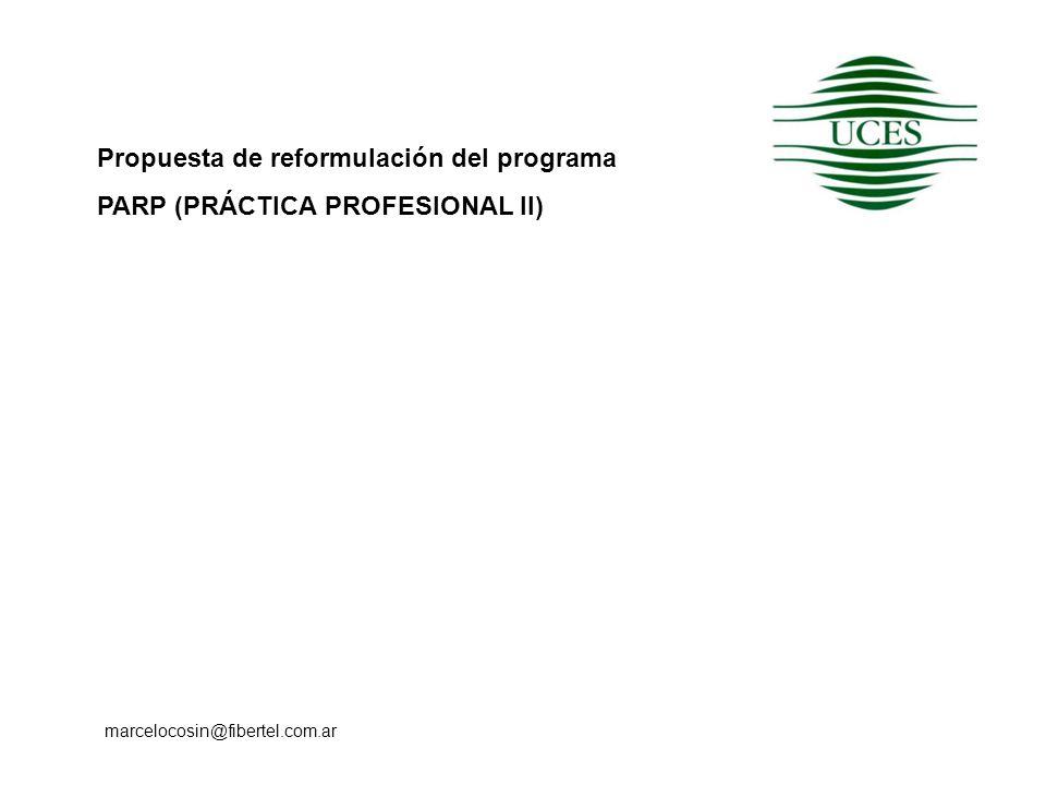 Propuesta de reformulación del programa PARP (PRÁCTICA PROFESIONAL II) marcelocosin@fibertel.com.ar