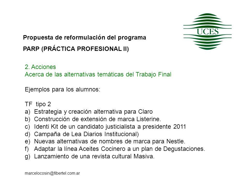 Propuesta de reformulación del programa PARP (PRÁCTICA PROFESIONAL II) marcelocosin@fibertel.com.ar 2. Acciones Acerca de las alternativas temáticas d
