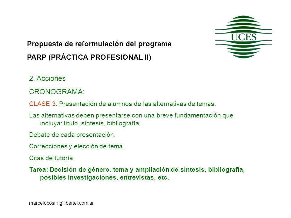 Propuesta de reformulación del programa PARP (PRÁCTICA PROFESIONAL II) marcelocosin@fibertel.com.ar 2. Acciones CRONOGRAMA: CLASE 3: Presentación de a