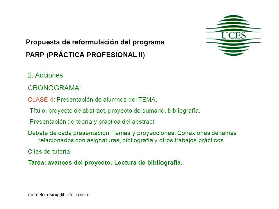 Propuesta de reformulación del programa PARP (PRÁCTICA PROFESIONAL II) marcelocosin@fibertel.com.ar 2. Acciones CRONOGRAMA: CLASE 4: Presentación de a