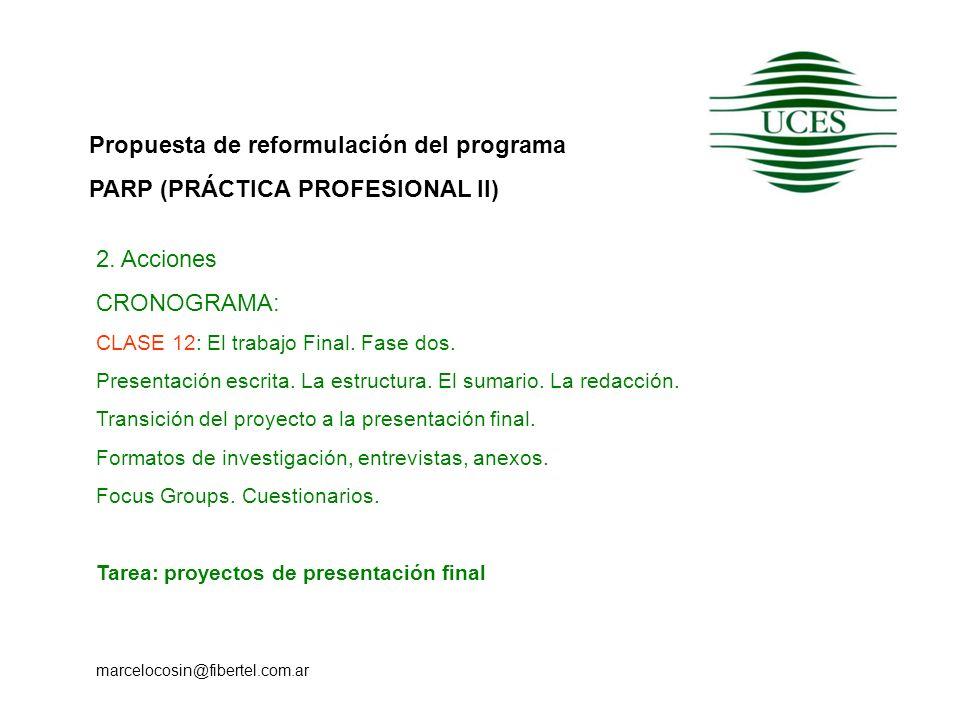 Propuesta de reformulación del programa PARP (PRÁCTICA PROFESIONAL II) marcelocosin@fibertel.com.ar 2. Acciones CRONOGRAMA: CLASE 12: El trabajo Final