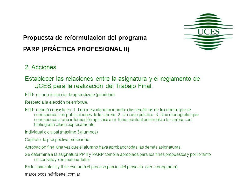 Propuesta de reformulación del programa PARP (PRÁCTICA PROFESIONAL II) marcelocosin@fibertel.com.ar 2. Acciones Establecer las relaciones entre la asi