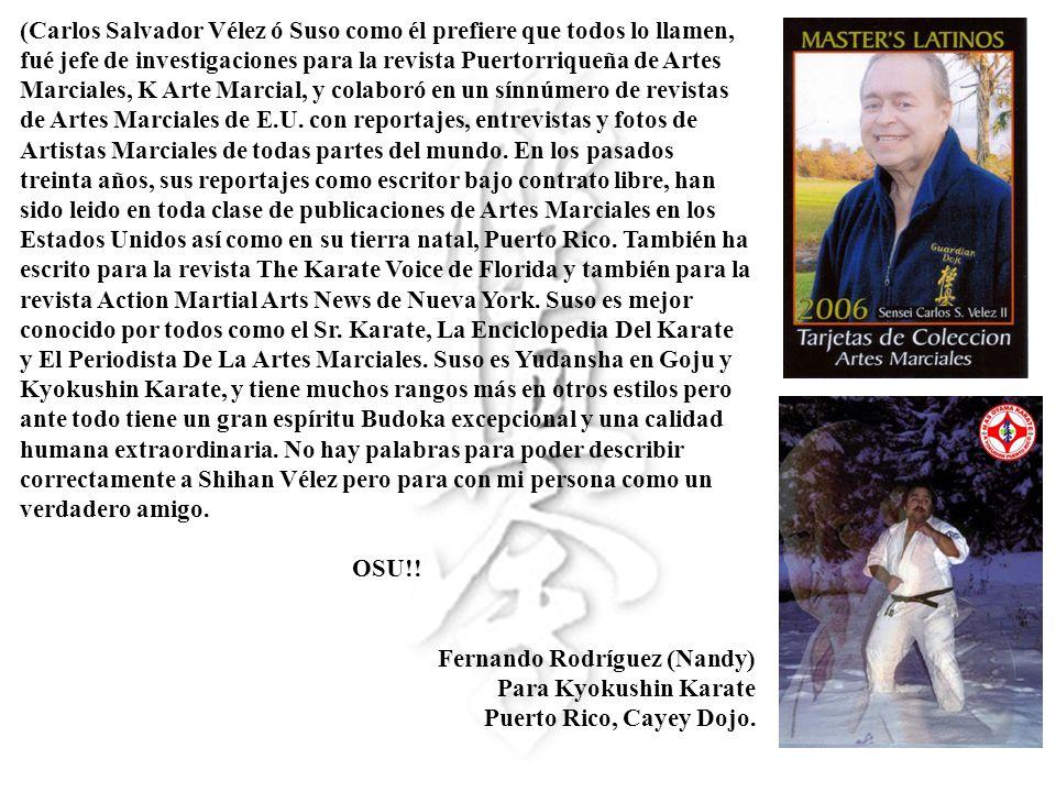 (Carlos Salvador Vélez ó Suso como él prefiere que todos lo llamen, fué jefe de investigaciones para la revista Puertorriqueña de Artes Marciales, K A