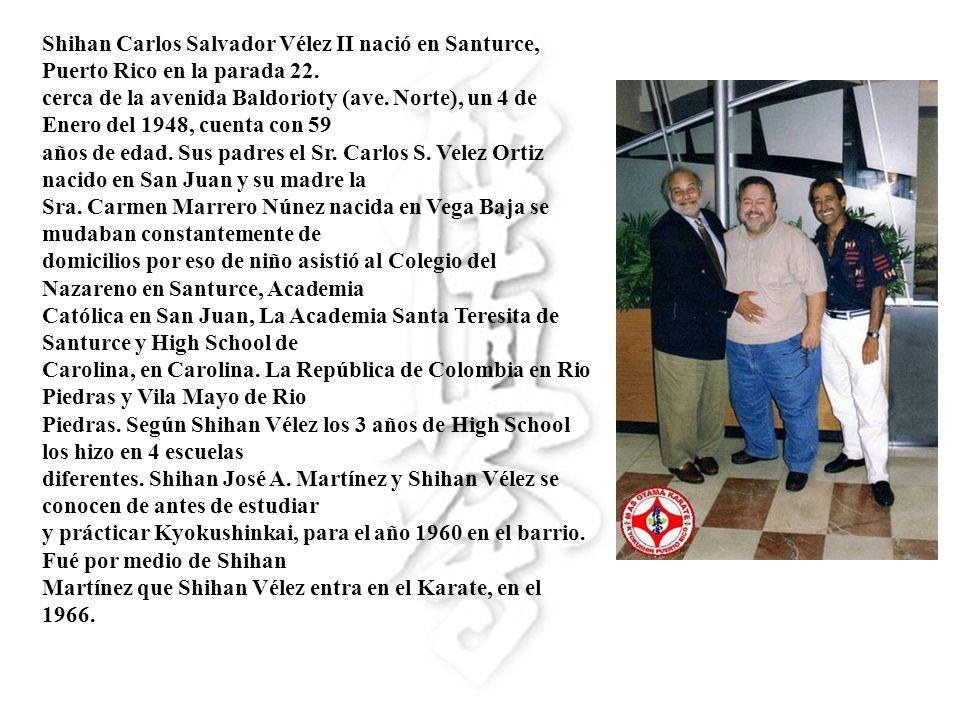 Shihan Carlos Salvador Vélez II nació en Santurce, Puerto Rico en la parada 22. cerca de la avenida Baldorioty (ave. Norte), un 4 de Enero del 1948, c