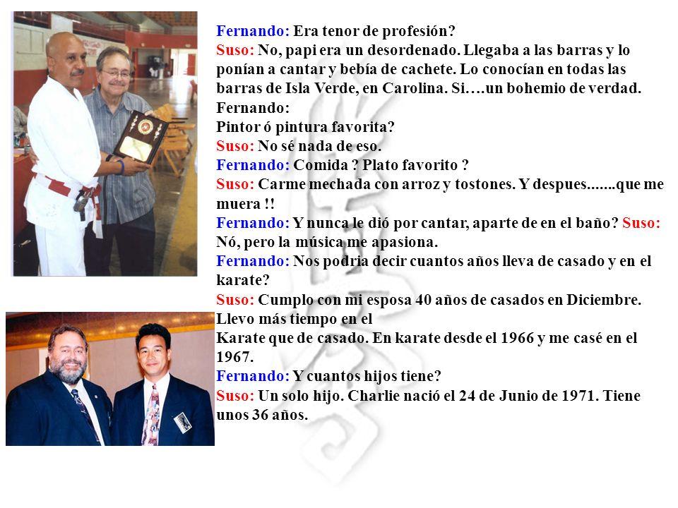 Fernando: Sus padres aún viven.Suso: Mi papa murió y mami vive en Villa Carolina con mi hermana.