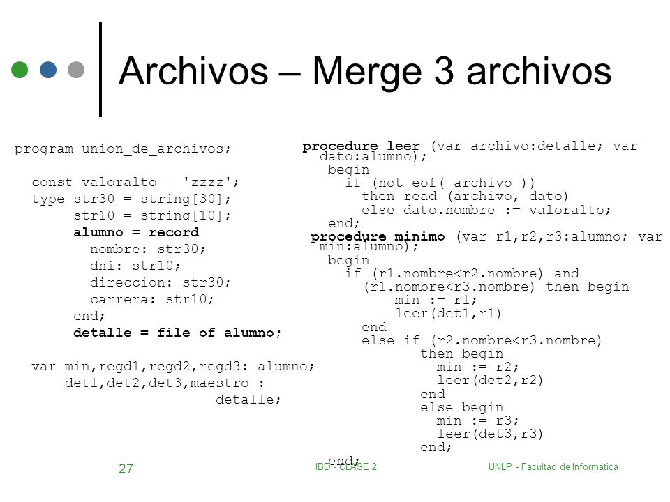 UNLP - Facultad de InformáticaIBD - CLASE 2 27 Archivos – Merge 3 archivos program union_de_archivos; const valoralto = 'zzzz'; type str30 = string[30