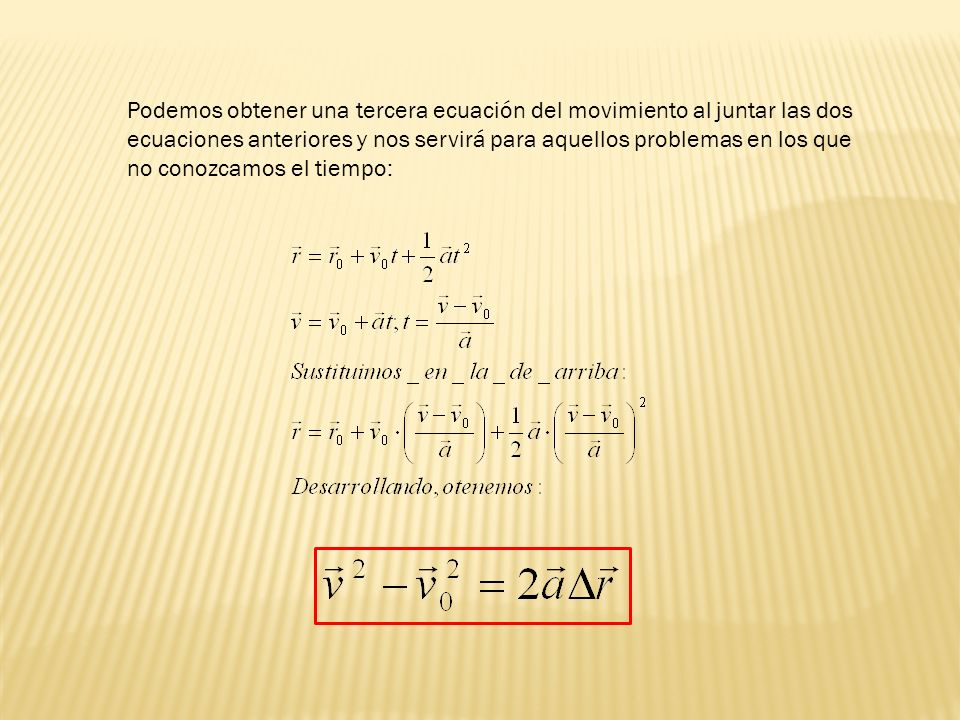 Podemos obtener una tercera ecuación del movimiento al juntar las dos ecuaciones anteriores y nos servirá para aquellos problemas en los que no conozc
