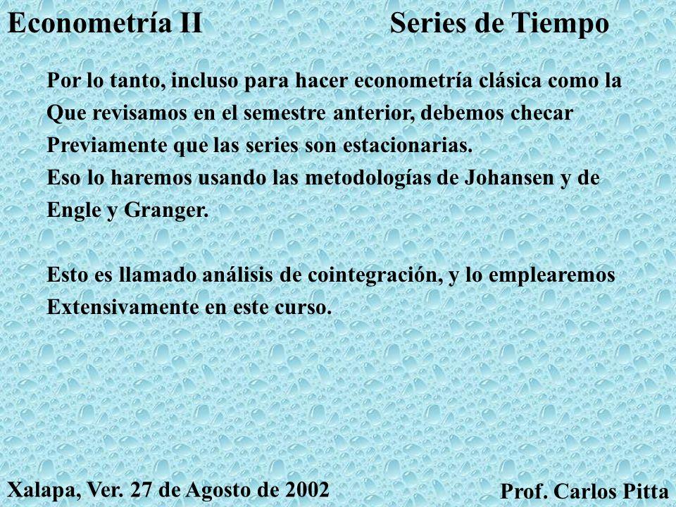 Series de TiempoEconometría II Prof. Carlos Pitta Xalapa, Ver. 27 de Agosto de 2002 ¿Qué tiene todo esto que ver con la Econometría tradicional Que co